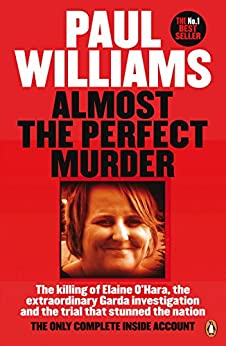 Almost the Perfect Murder: The Killing of Elaine O'Hara, the Extraordinary Garda Investigation and the Trial That Stunned the Nation: The Only Complete Inside Account by [Paul Williams]