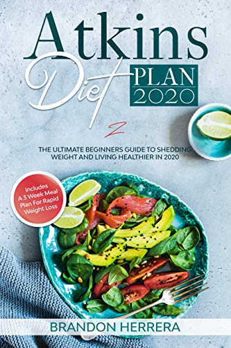 Atkins Diet Plan 2020: The Ultimate Guide To Shedding Weight And Living Healthier In 2020 - Includes