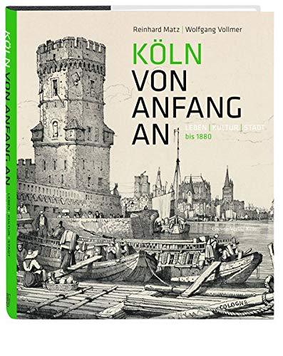 Köln von Anfang an: Leben | Kultur | Stadt bis 1880