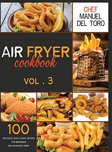 Air Fryer Cookbook: 100 Delicious, Quick & Easy Recipes For Beginners And Advanced Users (Vol. 3)