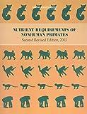 Nutrient Requirements of Nonhuman Primates, 2003 (Nutrient Requirements of Domestic Animals)