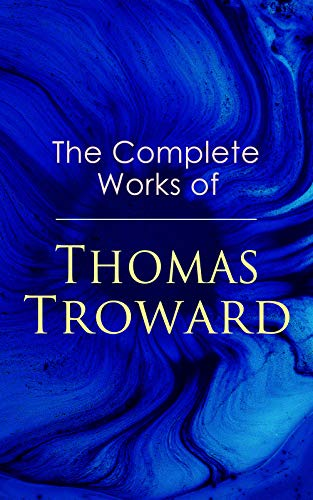 The Complete Works of Thomas Troward: Spark Personal Development as Means to Awaken Your Latent Abilities: Lectures on Mental Science, Bible Mystery and Bible Meaning, The Law and the Word