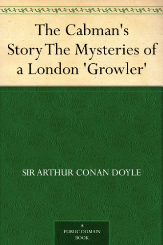 The Cabman's Story The Mysteries of a London 'Growler' (English Edition)
