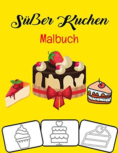 Süßer Kuchen Malbuch: Geburtstagstorte Cupcake Pancake Delicious Desserts Malbuch Für Kinder, Jungen, Mädchen und Erwachsene