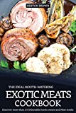 The Ideal Mouth-watering Exotic Meats Cookbook: Discover more than 25 Delectable Exotic meats and...