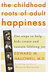 The Childhood Roots of Adult Happiness: Five Steps to Help Kids Create and Sustain Lifelong Joy Kindle Edition