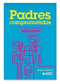 Padres Comprometidos: El valor de una buena educación de [Isauro Blanco]