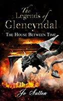 The Legends of Glencyndal: The House Between Time