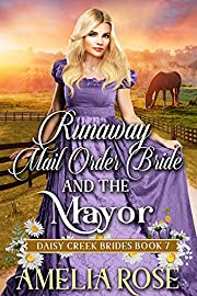 Runaway Mail-Order Bride and the Mayor: Inspirational Western Mail Order Bride Romance (Daisy Creek Brides Book 7)