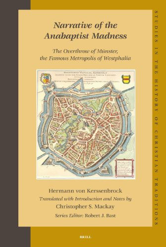 Narrative of the Anabaptist Madness: The Overthrow of Münster, the Famous Metropolis of Westphalia (Set 2 Volumes): The Overthrow of Munster, the ... the History of Christian Thought, Band 132)