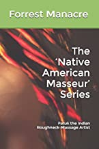 The 'Native American Masseur' Series: Patuk the Indian Roughneck-Massage Artist (Interracial American Indian Gay Erotica)