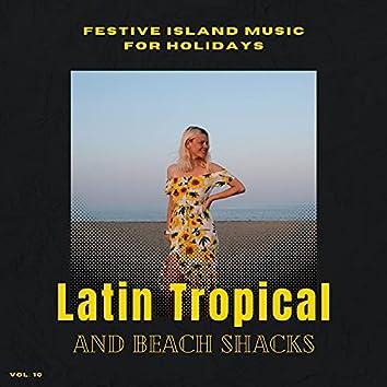 Latin Tropical And Beach Shacks - Festive Island Music For Holidays, Vol. 10