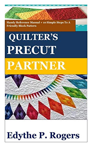 QUILTER'S PRECUT PARTNER: Handy Reference Manual + 10 Simple Steps To A Friendly Block Pattern