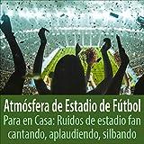 Atmósfera de un Estadio de Fútbol: Ventiladores, Tambores, Canciones, Aplausos, Silbidos