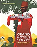 Grand Hotels of Egypt: In the Golden Age of Travel