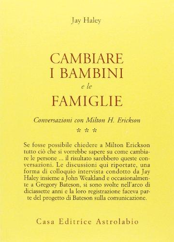 Conversazioni con Milton Erickson. Cambiare i bambini e le famiglie (Vol. 3)