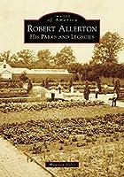 Robert Allerton: His Parks and Legacies (Images of America)