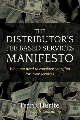 The Distributor's Fee Based Services Manifesto: Why you need to consider charging for your services