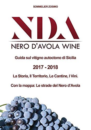 NDA. Nero d'Avola wine. Guida sul vitigno autoctono di Sicilia. 2017/2018. La storia, il territorio, le cantine, i vini. Con mappa