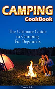 Camping Cookbook  The Ultimate Guide to Camping For Beginners