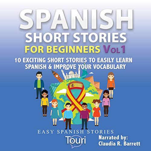 Spanish Short Stories for Beginners: 10 Exciting Short Stories to Easily Learn Spanish & Improve Your Vocabulary audiobook cover art