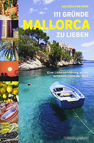 111 Gründe, Mallorca zu lieben: Eine Liebeserklärung an die schönste Insel der Welt