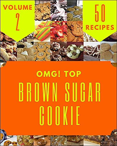 OMG! Top 50 Brown Sugar Cookie Recipes Volume 2: A Brown Sugar Cookie Cookbook for All Generation (English Edition)