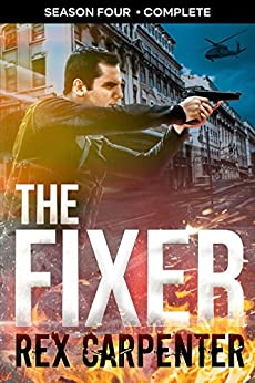 The Fixer, Season 4: Complete: (A JC Bannister Serial Thriller) by [Rex Carpenter]
