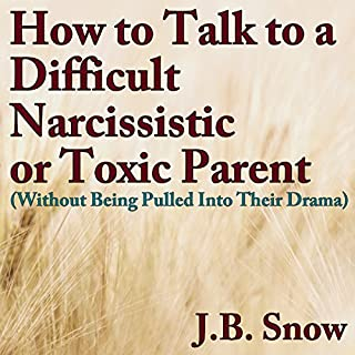 How to Talk to a Difficult, Narcissistic, or Toxic Parent (Without Being Pulled into Their Drama)     Transcend Mediocrity, Book 75              By:                                                                                                                                 J.B. Snow                               Narrated by:                                                                                                                                 D Gaunt                      Length: 32 mins     124 ratings     Overall 4.0