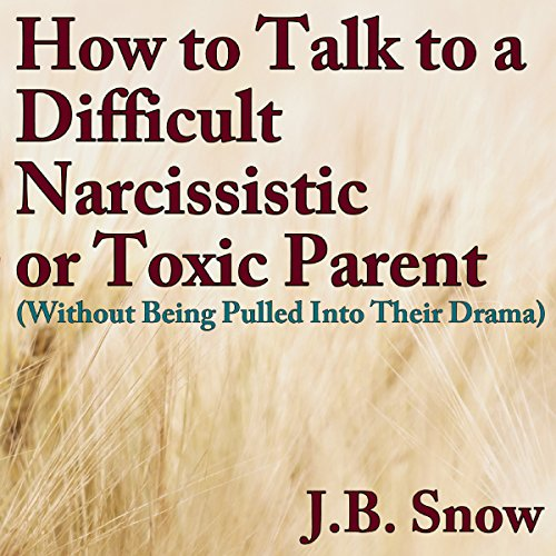 How to Talk to a Difficult, Narcissistic, or Toxic Parent (Without Being Pulled into Their Drama)     Transcend Mediocrity, Book 75              By:                                                                                                                                 J.B. Snow                               Narrated by:                                                                                                                                 D Gaunt                      Length: 32 mins     7 ratings     Overall 4.1
