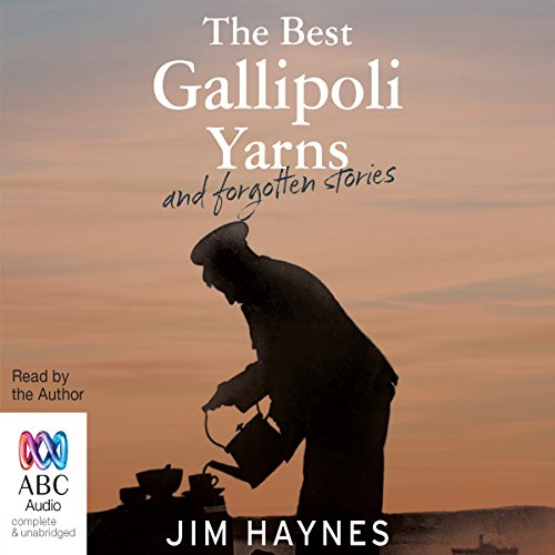 The Best Gallipoli Yarns and Forgotten Stories                   By:                                                                                                                                 Jim Haynes                               Narrated by:                                                                                                                                 Jim Haynes                      Length: 7 hrs and 7 mins     1 rating     Overall 4.0