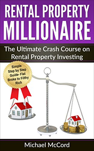 Rental Property Investing: The Ultimate Crash Course (Commercial versus Residential, No Mercy Negotiations, Timing the Market, Real Estate Book 4)