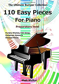 110 Easy Pieces For Piano: Nursery Rhymes, Folk Songs, Christmas, Hymns & Classical Pieces: The Ultimate Bumper Collection...