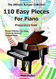 110 Easy Pieces For Piano: Nursery Rhymes, Folk Songs, Christmas, Hymns & Classical Pieces: The Ultimate Bumper Collection; Preparatory level