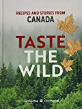 Wentrup, L: Taste the Wild: Recipes and Stories from Canada