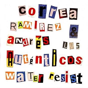 Correa Ramírez Andrés & los Auténticos Water Resist