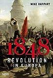 1848: Revolution in Europa - Mike Rapport