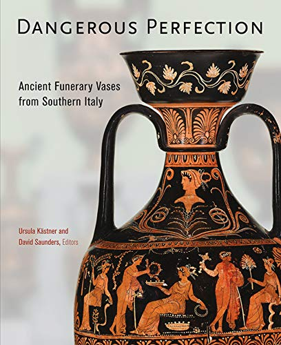 Dangerous Perfection- Ancient Funerary Vases from Southern Italy (BIBLIOTHECA PAEDIATRICA REF KARGER)