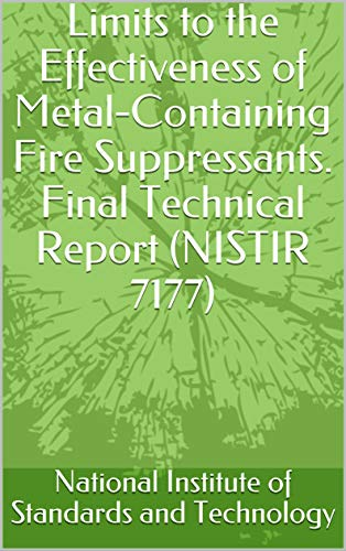 Limits to the Effectiveness of Metal-Containing Fire Suppressants. Final Technical Report (NISTIR 7177) (English Edition)