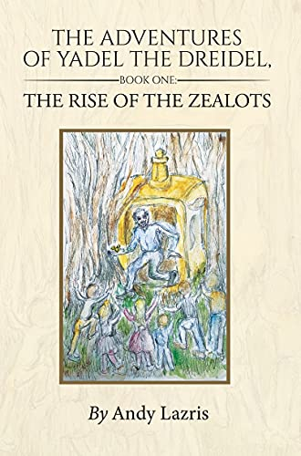 The Adventures of Yadel the Dreidel: Book One: The Rise of the Zealots