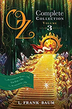 Oz the Complete Collection Volume 3  The Patchwork Girl of Oz  Tik-Tok of Oz  The Scarecrow of Oz  3