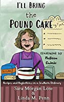I'll Bring the Pound Cake: Recipes & Reflections on a Southern Delicacy