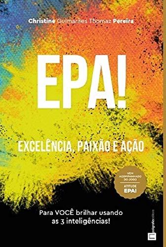 EPA! - EXCELÊNCIA, PAIXÃO E AÇÃO: Para VOCÊ brilhar usando as 3 inteligências (Portuguese Edition)