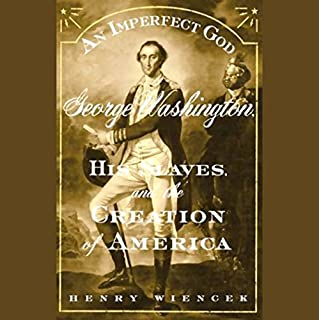 An Imperfect God     George Washington, His Slaves, and the Creation of America              By:                                                                                                                                 Henry Wiencek                               Narrated by:                                                                                                                                 Rick Adamson                      Length: 7 hrs and 30 mins     49 ratings     Overall 4.3