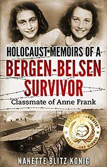Holocaust Memoirs of a Bergen-Belsen Survivor & Classmate of Anne Frank (Holocaust Survivor Memoirs World War II Book 9) by [Nanette Blitz Konig, Rafa Lombardino]