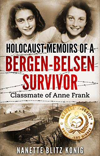 Holocaust Memoirs of a Bergen-Belsen Survivor & Classmate of Anne Frank (Holocaust Survivor Memoirs World War II Book 9)