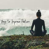 Yoga to Improve Posture - Soothing New Age Music Dedicated to Yoga Exercises That Will Help Get Rid ...
