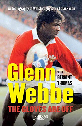 Glenn Webbe: The Gloves are Off: Autobiography of Welsh Rugby's First Black Icon (English Edition)