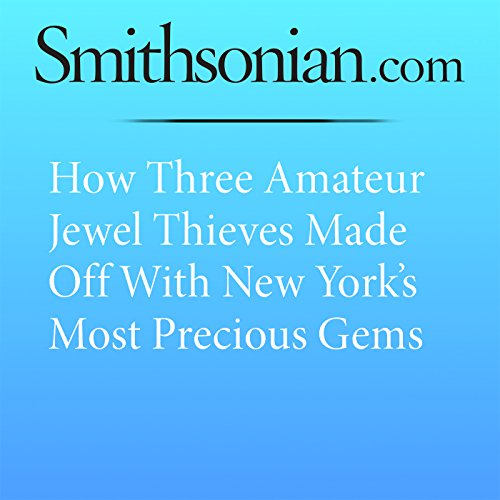 How Three Amateur Jewel Thieves Made Off with New York's Most Precious Gems audiobook cover art