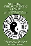 Nei Gong: The Authentic Classic: A Translation of the Nei Gong Zhen Chuan - Tom Bisio